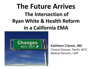 The Future Arrives  The Intersection of  Ryan White & Health Reform  in a California EMA