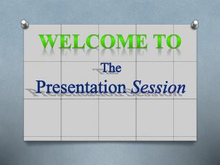 The   Presentation  Session