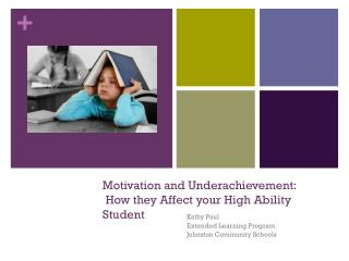 Motivation and Underachievement:  How they Affect your High Ability Student