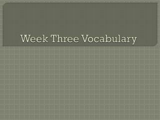 Week Three Vocabulary