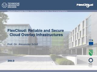 FlexCloud : Reliable and Secure    Cloud  Overlay Infrastructures