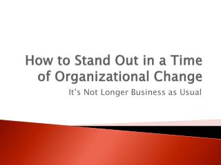 How to Stand Out in a Time of Organizational Change