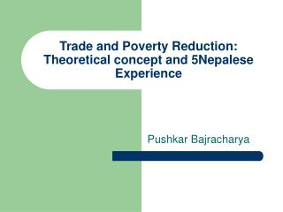 Trade and Poverty Reduction: Theoretical concept and 5Nepalese Experience
