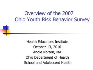 Overview of the 2007  Ohio Youth Risk Behavior Survey