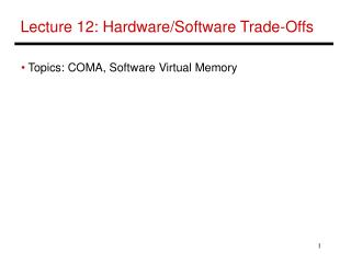 Lecture 12: Hardware/Software Trade-Offs