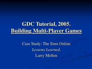 GDC Tutorial, 2005.  Building Multi-Player Games