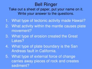 Bell Ringer Take out a sheet of paper, put your name on it. Write your answer to the questions.