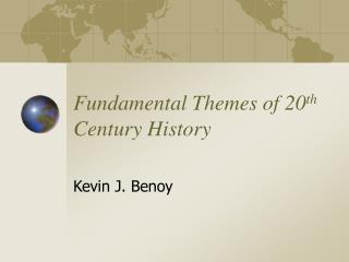 Fundamental Themes of 20 th  Century History