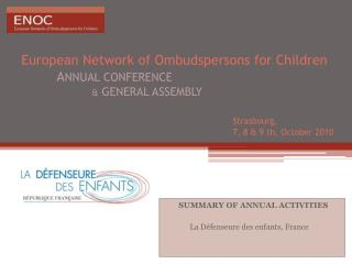 European  Network of  Ombudspersons  for Children  A NNUAL CONFERENCE &  GENERAL ASSEMBLY Strasbourg, 						7, 8 &am