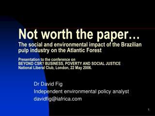 Dr David Fi g Independent environmental policy analyst davidfig@iafrica.com