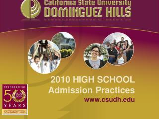 2010 HIGH SCHOOL Admission Practices www.csudh.edu