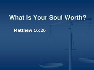 What Is Your Soul Worth?