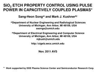 SiO 2  ETCH PROPERTY CONTROL USING PULSE POWER IN CAPACITIVELY COUPLED PLASMAS * Sang-Heon Song a)  and Mark J. Kushner