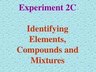 Experiment 2C Identifying Elements, Compounds and Mixtures