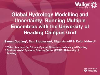 Global Hydrology Modelling and Uncertainty: Running Multiple Ensembles with the University of Reading Campus Grid