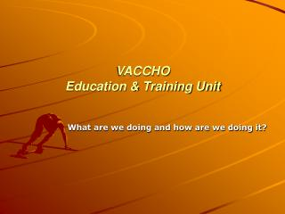 VACCHO  Education & Training Unit