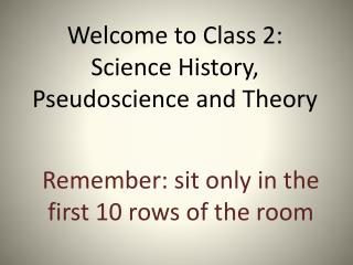 Welcome to Class 2:  Science History,  Pseudoscience and Theory