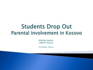 Students Drop Out   Parental involvement in Kosovo