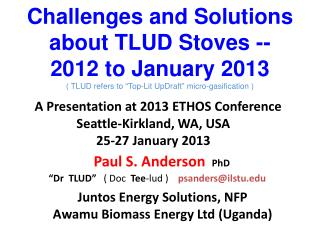 "Challenges and Solutions about TLUD Stoves -- 2012 to January 2013 (  TLUD refers to ""Top-Lit  UpDraft "" micro-gasifica"