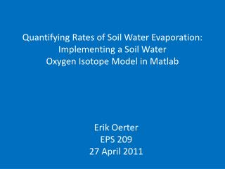 Quantifying Rates of Soil Water Evaporation:  Implementing a Soil Water  Oxygen  Isotope Model in  Matlab