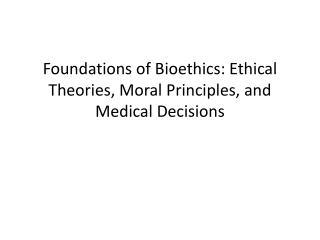 Foundations of Bioethics: Ethical Theories, Moral Principles, and Medical Decisions