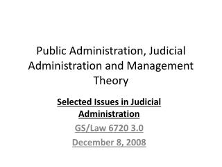 Public Administration, Judicial Administration and Management Theory