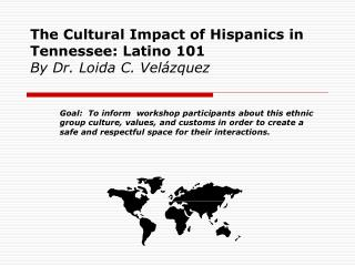 The Cultural Impact of Hispanics in Tennessee: Latino 101 By Dr. Loida C. Vel zquez