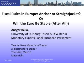 Fiscal  Rules in Europe: Anchor  or Straightjacket ? Or Will  the  Euro  Be Stable  (After All)?