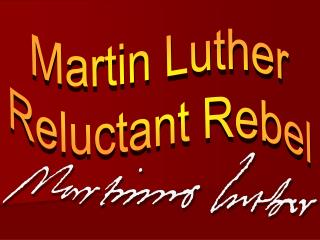 Martin Luther Reluctant Rebel