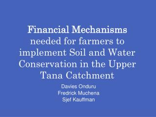 Financial Mechanisms  needed for farmers to implement Soil and Water Conservation in the Upper Tana Catchment