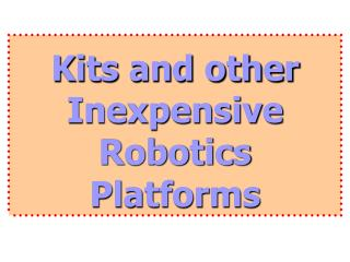 Kits and other Inexpensive Robotics Platforms