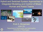 Hybrid and Switched System Approaches to Integrated Modeling and Control of Mixed Human and Robot Teams