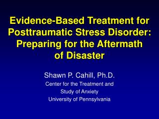 Evidence-Based Treatment for Posttraumatic Stress Disorder: Preparing for the Aftermath  of Disaster