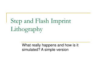 Step and Flash Imprint Lithography