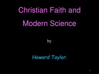 Christian Faith and  Modern Science by  Howard Taylor.