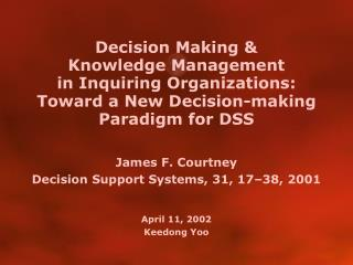 Decision Making &  Knowledge Management  in Inquiring Organizations:  Toward a New Decision-making Paradigm for DSS