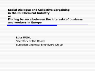 Lutz MÜHL  Secretary of the Board  European Chemical Employers Group