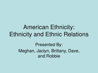 American Ethnicity: Ethnicity and Ethnic Relations