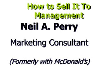 Neil A. Perry Marketing Consultant (Formerly with McDonald's)