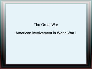 The Great War American involvement in World War I