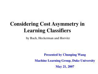 Considering Cost Asymmetry in Learning Classifiers