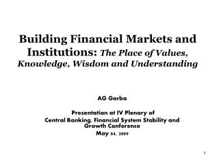 Building Financial Markets and Institutions: The Place of Values, Knowledge, Wisdom and Understanding