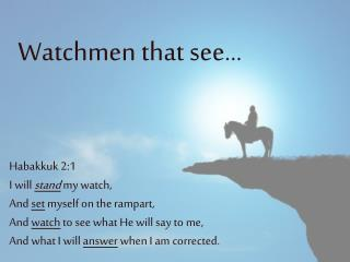 Watchmen that see…