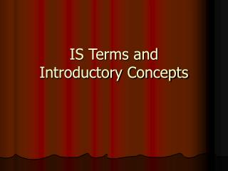 IS Terms and  Introductory Concepts