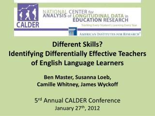 Different Skills?   Identifying  Differentially Effective Teachers of English Language Learners Ben Master, Susanna Loeb