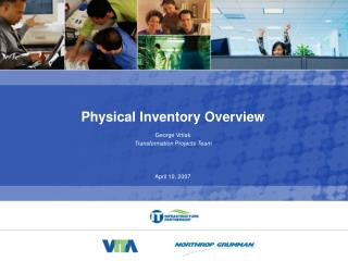 Physical Inventory Overview George Vrtiak Transformation Projects Team