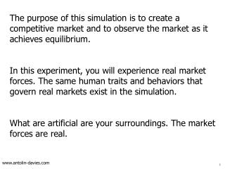 The purpose of this simulation is to create a competitive market and to observe the market as it achieves equilibrium.