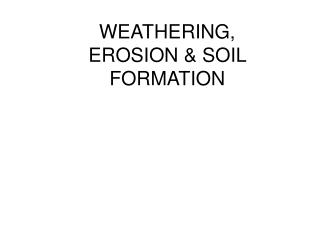 WEATHERING, EROSION & SOIL FORMATION