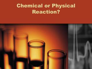 Chemical or Physical Reaction?