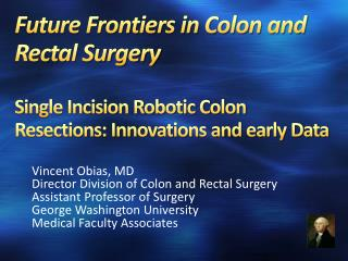 Future Frontiers in Colon and Rectal Surgery Single Incision Robotic Colon Resections: Innovations and early Data